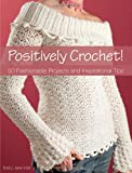 Image of Positively Crochet!: 50 Fashionable Projects and Inspirational Tips