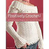 Positively Crochet: 50 Fashionable Projects and Inspirational Tipsby Mary Jane Hall