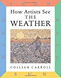 How Artists See: The Weather: Sun, Wind, Snow, Rain