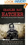 Charles Ray Hatcher: The True Story o...
