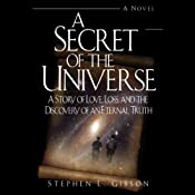 A Secret of the Universe: A Story of Love, Loss, and the Discovery of an Eternal Truth | [Stephen L. Gibson]