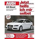 """Audi A4 / A4 Avant Diesel: ab Modelljahr 2007/2008 Vierzy. 2,0 l bis 2,7 l TDI (120-190 PS) Sechszy. 3,0 l V6 (211/240 PS) (Jetzt helfe ich mir selbst)von """"Dieter Korp"""""""