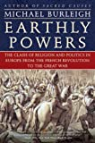 Earthly Powers: The Clash of Religion and Politics in Europe, from the French Revolution to the Great War (0060580941) by Burleigh, Michael