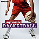 Improve at Basketball: Enjoy Superior Basketball Skills with Subliminal Messages Speech by  Subliminal Guru Narrated by  Subliminal Guru