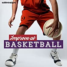 Improve at Basketball: Enjoy Superior Basketball Skills with Subliminal Messages  by Subliminal Guru Narrated by Subliminal Guru