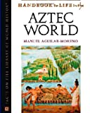 img - for By Manuel Aguilar-Moreno Handbook To Life In The Aztec World (Facts on File Library of World History) [Hardcover] book / textbook / text book