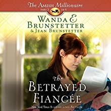 The Betrayed Fiancee: The Amish Millionaire, Book 3 Audiobook by Wanda E. Brunstetter, Jean Brunstetter Narrated by Rebecca Gallagher