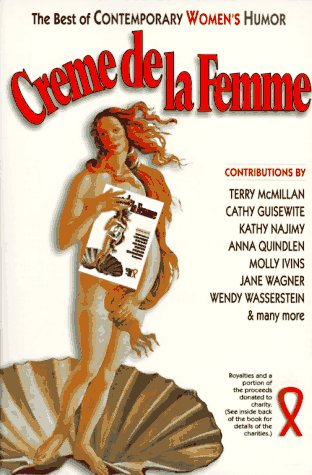 Creme De LA Femme : A Collection of the Best Contemporary Women Writers, Lyricists, Playwrights and Cartoonists, Dalin,Anne Safran/Davis,Nancy