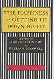The Happiness of Getting It Down Right: Letters of Frank O'Connor and William Maxwell, 1945-1966 (0679446591) by Maxwell, William