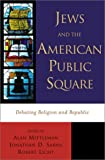 Jews and the American Public Square: Debating Religion and Republic