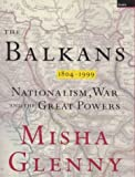The Balkans: Nationalism, War and the Great Powers 1809-1999 (1862070504) by Glenny, Misha