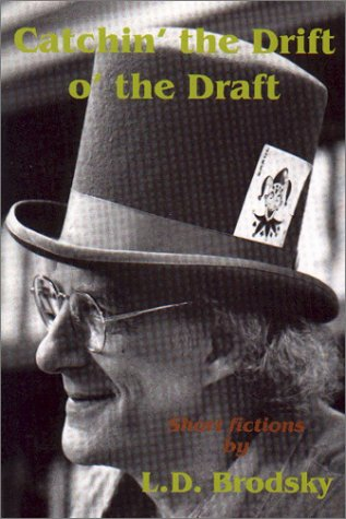 Catchin the Drift O the Draft : Short Fictions, LOUIS DANIEL BRODSKY