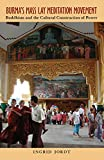 Burma's Mass Lay Meditation Movement: Buddhism and the Cultural Construction of Power (Ohio RIS Southeast Asia Series)