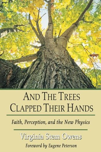 And the Trees Clap Their Hands: Faith, Perception, and the New Physics, VIRGINIA STEM OWENS