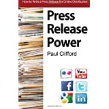 Press Release Power: How To Write A Press Release For Online Distribution (Volume 1)