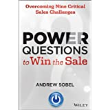 Power Questions to Win the Sale: Overcoming Nine Critical Sales Challenges ~ Andrew Sobel