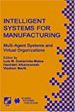 Intelligent Systems for Manufacturing: Multi-Agent Systems and Virtual Organizations (0412846705) by Chapman