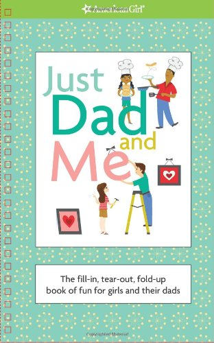 Just Dad and Me: The Fillin, Tearout, Foldup Book of Fun for Girls and Their Dads (American Girl)
