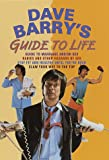Dave Barry's Guide to Life : Guide to Marriage and/or Sex, Babies and Other Hazards of Sex, Claw Your Way to the Top, Stay Fit and Healthy until You're Dead (0517203553) by Barry, Dave