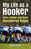 My Life as a Hooker: My Sporting Response to the Mid-Life Crisis