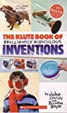 Scholastic the Klutz Book of Brilliant Ridiculous Inventions (054529049X) by Brendan Boyle
