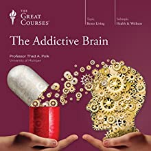 The Addictive Brain  by The Great Courses Narrated by Professor Thad A. Polk, Ph.D.