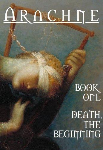 Arachne - Death, the Beginning (Chronicles of Arachne)