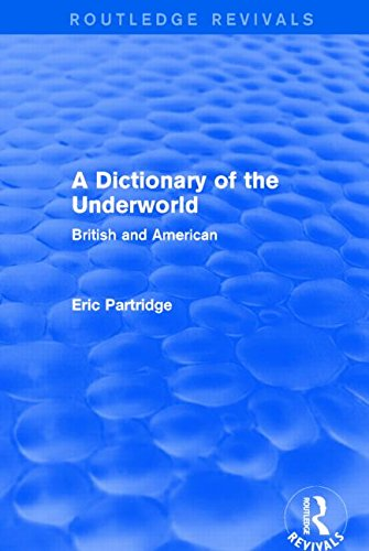 A Dictionary of the Underworld (Routledge Revivals): British and American (Routledge Revivals: The Selected Works of Eric Partridge)