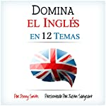Domina el Inglés en 12 Temas [Fluent in English in 12 Topics]: Más de 200 Palabras y Frases de Nivel Intermedio Demostradas | Jenny Smith