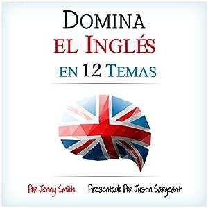 Domina el Inglés en 12 Temas [Fluent in English in 12 Topics] Audiobook