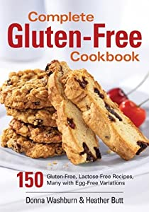 Complete Gluten-Free Cookbook: 150 Gluten-Free, Lactose-Free Recipes, Many with Egg-Free Variations by Robert Rose