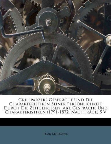 Grillparzers Gespräche Und Die Charakteristiken Seiner Persönlichkeit Durch Die Zeitgenossen: Abt. Gespräche Und Charakteristiken (1791-1872. Nachträge) 5 V