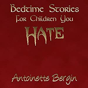 Bedtime Stories for Children You Hate | [Antoinette Bergin]