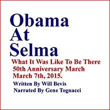 Obama at Selma: What It Was Like to Be There (       UNABRIDGED) by Will Bevis Narrated by Gene Tognacci