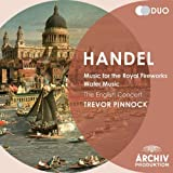 Handel: Music for the Royal Fireworks; Water Music The English Concert