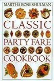 The Classic Party Fare Cookbook, (Classic Cookbooks) (1564588548) by Shulman, Martha Rose