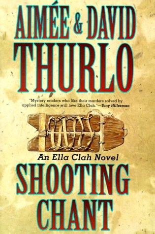 Shooting Chant: An Ella Clah Novel, Aimée Thurlo, David Thurlo