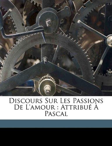 Discours sur les passions de l'Amour: attribué à Pascal