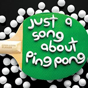 Just A Song About Ping-Pong