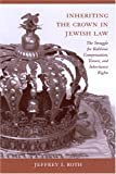 img - for Inheriting the Crown in Jewish Law: The Struggle for Rabbinic Compensation, Tenure, and Inheritance Rights book / textbook / text book