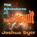 The Adventures of Duck Biscuit: Heart of the Sunrise | Joshua Dyer