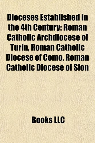 Dioceses Established in the 4th Century: Roman Catholic Archdiocese of Turin, Roman Catholic Diocese of Como, Roman Catholic Diocese of Sion