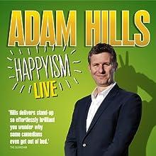Adam Hills: Happyism: Live 2013  by Adam Hills Narrated by Adam Hills