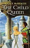 The Child Queen (0099224828) by Nancy Mckenzie