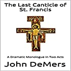 The Last Canticle of St. Francis: A Dramatic Monologue in Two Acts Hörbuch von John DeMers Gesprochen von: Charles D Baker