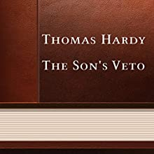 The Son's Veto (       UNABRIDGED) by Thomas Hardy Narrated by Anastasia Bertollo