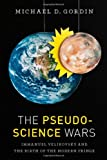 "Michael Gordin, ""The Pseudoscience Wars:  Immanuel Velikovsky and the Birth of the Modern Fringe"" (University of Chicago Press, 2012)"