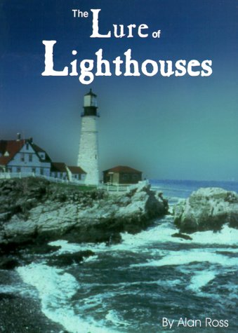 The Lure of Lighthouses: The Inspiring Journey of the Lights, Keepers, Ghosts, Sea & Sentiment of Our Timeless Lands-End Sentinels, Alan Ross