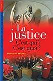 echange, troc Madeleine Michaux - La Justice : C'est qui ? C'est quoi ?