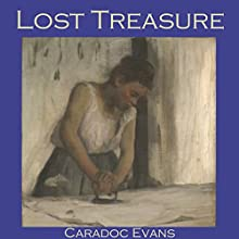 Lost Treasure (       UNABRIDGED) by Caradoc Evans Narrated by Cathy Dobson